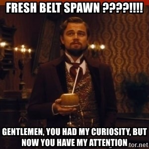 you had my curiosity dicaprio - Fresh Belt Spawn ????!!!! Gentlemen, you had my curiosity, but now you have my attention