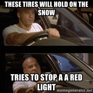 Vin Diesel Car - These tires will hold on the snow tries to stop a a red light
