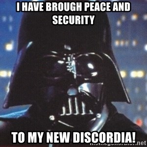 Darth Vader - I have brough peace and security To my new discordia!