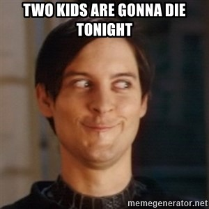 Peter Parker Spider Man - two kids are gonna die tonight