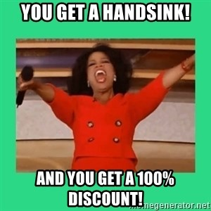 Oprah Car - You get a handsink! AND You get a 100% discount!