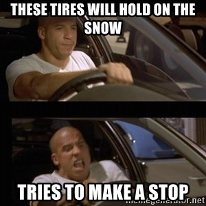 Vin Diesel Car - THESE TIRES WILL HOLD ON THE SNOW TRIES TO MAKE A STOP
