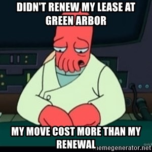 Sad Zoidberg - Didn't renew my lease at green arbor  my move cost more than my renewal