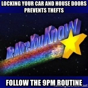 The more you know - locking your car and house doors prevents thefts follow the 9pm routine