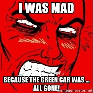 Rage Face - I was mad because the green car was ... all gone!