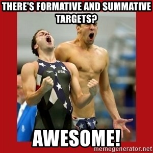 Ecstatic Michael Phelps - there's formative and summative targets? awesome!