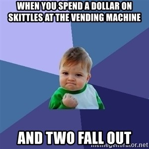 Success Kid - when you spend a dollar on skittles at the vending machine and two fall out