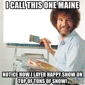 Bob Ross - I call this one Maine Notice how I layer happy snow on top of tons of snow!