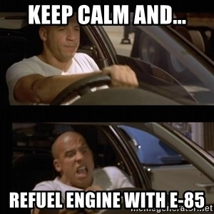 Vin Diesel Car - Keep calm and... refuel engine with E-85