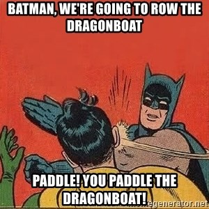 batman slap robin - batman, We're going to row the dragonboat Paddle! you paddle the dragonboat!