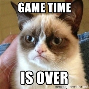 Grumpy Cat  - Game Time is over