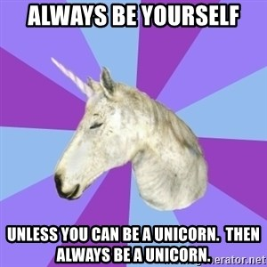 ASMR Unicorn - Always Be Yourself Unless you can be a unicorn.  Then always be a Unicorn.