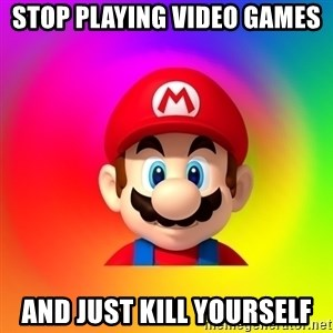 Mario Says - stop playing video games and just kill yourself