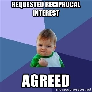 Success Kid - requested reciprocal interest agreed