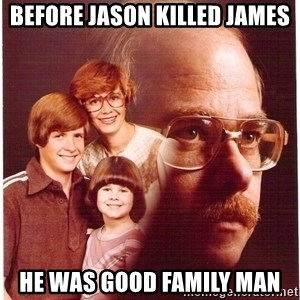 Vengeance Dad - Before jason killed james he was good family man