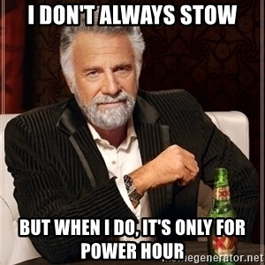 Dos Equis Guy gives advice - I don't always stow But when I do, it's only for power hour