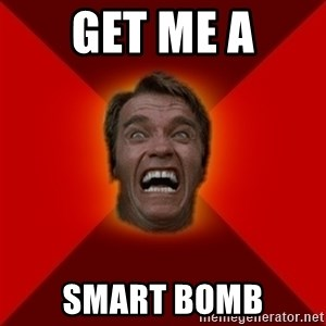 Angry Arnold - Get Me a smart bomb