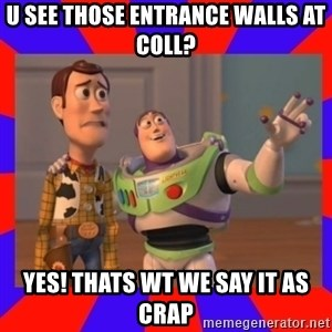 Everywhere - U see those entrance walls at coll? Yes! Thats wt we say it as crap