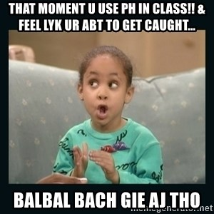 Raven Symone - That moment u use ph in class!! & feel lyk ur abt to get caught... Balbal bach gie aj tho