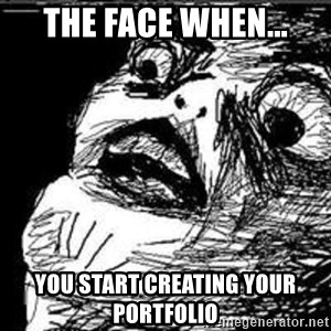Omg Rage Guy - the face when... you start creating your portfolio