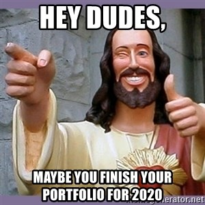 buddy jesus - hey dudes, maybe you finish your portfolio for 2020