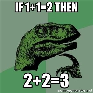 Philosoraptor - if 1+1=2 then 2+2=3