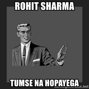 kill yourself guy blank - Rohit sharma Tumse na hopayega
