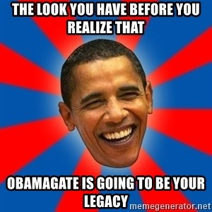 Obama - The look you have before you realize that OBAMAGATE is going to be your  Legacy
