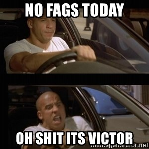 Vin Diesel Car - no fags today oh shit its victor