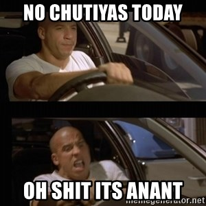 Vin Diesel Car - NO CHUTIYAS TODAY OH SHIT ITS ANANT