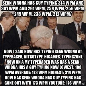 So Then I Said... - SEAN WRONA HAS GUY TYPING 314 WPM and 301 WPM and 291 WPM, 258 WPM, 256 WPM, 245 WPM, 233 WPM, 212 WPM/ Now i said now has TYPING SEAN WRONA AT TYPERACER, NITROTYPE, HIGAMES, TYPINGZONE, NOW ON A MY TYPERACER WAS HAS A SEAN WRONA HAS A GUY TYPING NOW LOWEST: 108 WPM AVERAGE: 173 WPM HIGHEST: 314 WPM NOW HAS SEAN WRONA HAS GUY TYPING HAS GONE OUT WITH 173 WPM youtube: 176 wpm