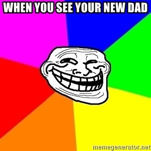 Trollface - when you see your new dad