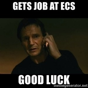 liam neeson taken - Gets job at ECS Good Luck