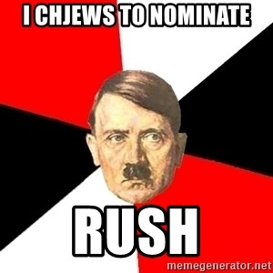 Advice Hitler - i chjews to nominate rush
