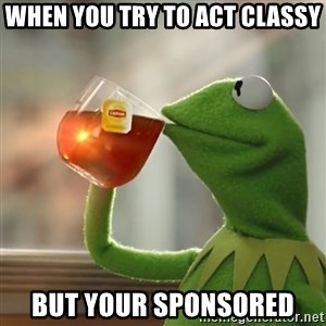 Kermit The Frog Drinking Tea - When you try to act classy But your sponsored