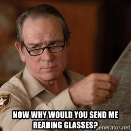 Tommy Lee Jones  - now why would you send me reading glasses?