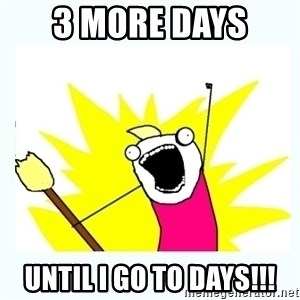 All the things - 3 More Days  Until I Go To Days!!!