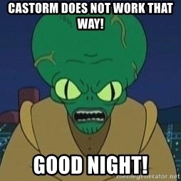 Morbo - CASTORM DOES NOT WORK THAT WAY! GOOD NIGHT!