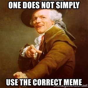 Joseph Ducreux - One does not simply Use the correct meme