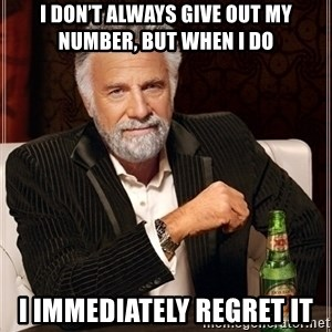 Dos Equis Guy gives advice - I don't always give out my number, but when I do I immediately regret it