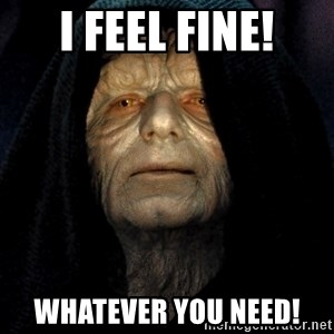 Star Wars Emperor - I feel fine! Whatever YOU need!