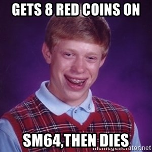 Bad Luck Brian - Gets 8 Red coins on  SM64,Then Dies
