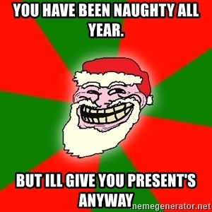 Santa Claus Troll Face - you have been naughty all year. but ill give you present's anyway