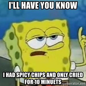 Tough Spongebob - I'll have you know i had spicy chips and only cried for 10 minuets