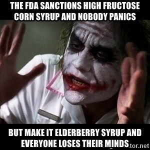 joker mind loss - the Fda sanctions high fructose corn syrup and nobody panics but make it elderberry syrup and everyone loses their minds