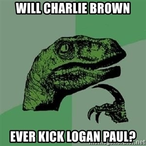 Philosoraptor - Will Charlie Brown ever kick Logan Paul?