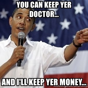 Obama You Mad - You can keep yer doctor... And I'll keep yer money...