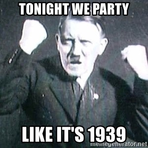 Successful Hitler - Tonight we party Like it's 1939