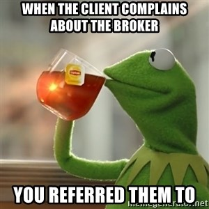 Kermit The Frog Drinking Tea - when the client complains about the broker You referred them to