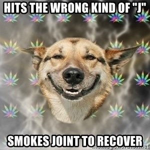 "Stoner Dog - Hits the wrong kind of ""J"" Smokes Joint to recover"